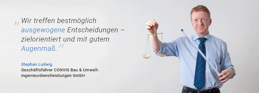 """""""Wir treffen bestmöglich ausgewogene Entscheidungen - zielorientiert und mit gutem Augenmaß"""", sagt CONVIS-Geschäftsführer Stephan Ludwig und hält Waage und Maßband in der Hand."""